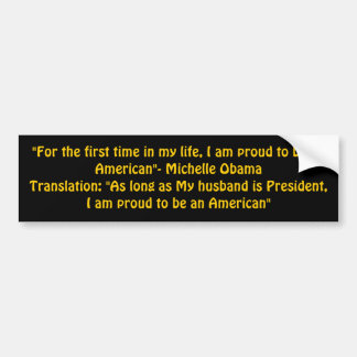 """For the first time in my life, I am proud to b... Bumper Sticker"