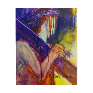 """""""For The Joy Set Before Him"""" Wood Canvas"""