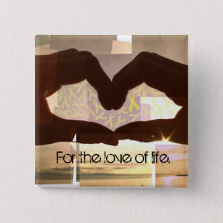 For The Love of Life. 2 Inch Square Button