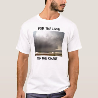 FOR THE LOVE OF THE CHASE... T-Shirt