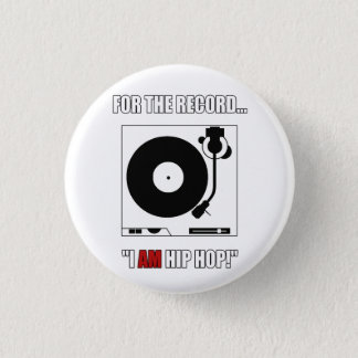 "FOR THE RECORD...""I AM HIP HOP!"" BUTTON"