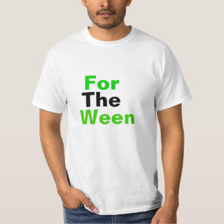 For The Ween T-Shirt