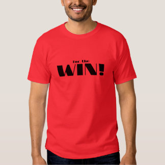 For The Win! Tshirts