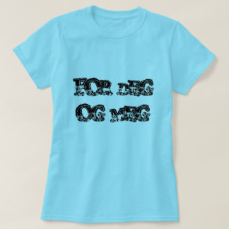 for you and me, in Norwegian blue T-Shirt