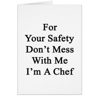 For Your Safety Don't Mess With Me I'm A Chef Card
