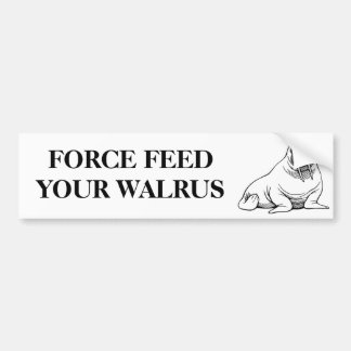 FORCE FEED YOUR WALRUS BUMPER STICKER