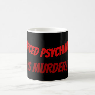 Forced Psychiatry is Murder! Coffee Mug