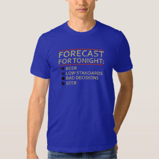 Forecast For Tonight: Beer, Low Standards, Bad Tshirt