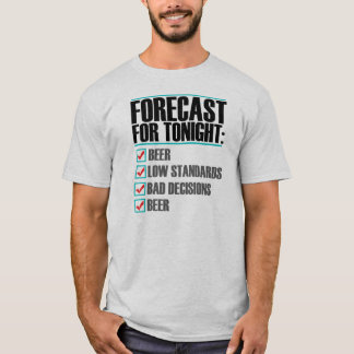 Forecast for Tonight - Funny Beer T-shirt
