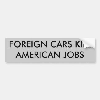FOREIGN CARS KILL AMERICAN JOBS BUMPER STICKER