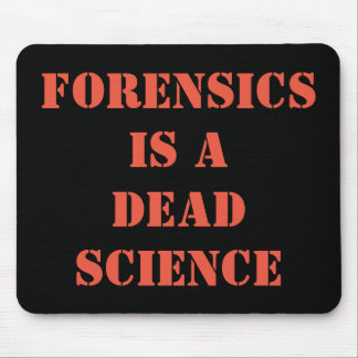 Forensics is a dead science mouse pad