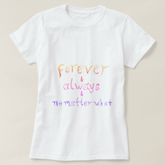 Forever & Always & No Matter What T-Shirt