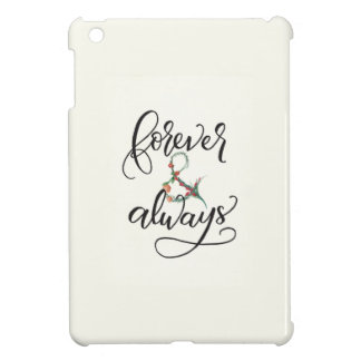 Forever and Always iPad Mini Case