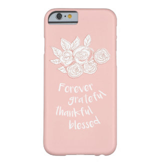 Forever grateful, thankful blessed barely there iPhone 6 case