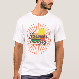 Forever Hungry Fun Shirt