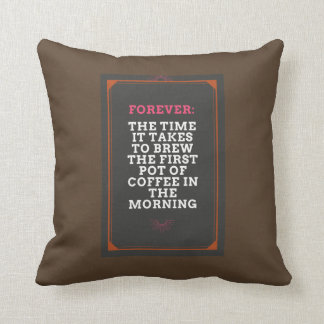 Forever: The time it takes to brew coffee Throw Pillow