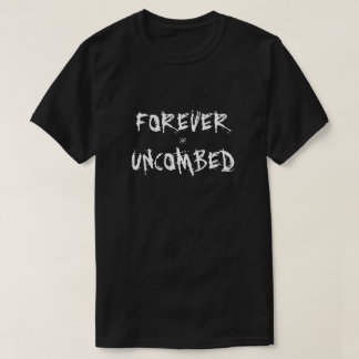forever uncombed T-Shirt