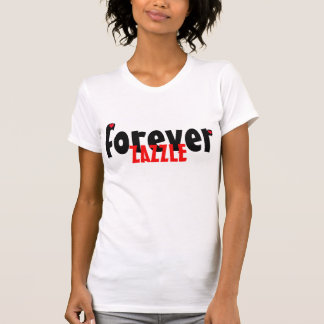 Forever zazzle t-shirt