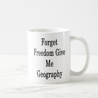 Forget Freedom Give Me Geography Coffee Mug