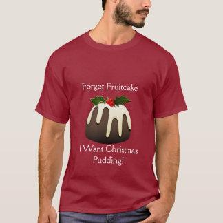 Forget Fruitcake I Want Christmas Pudding! T-Shirt