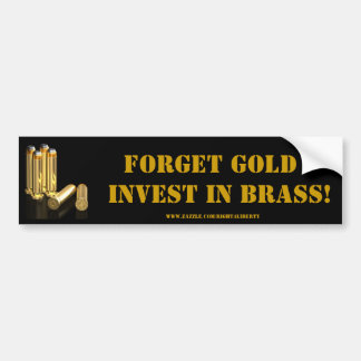 Forget Gold, invest in brass. Car Bumper Sticker