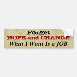 Forget Hope and Change I Need A Job Bumper Sticker
