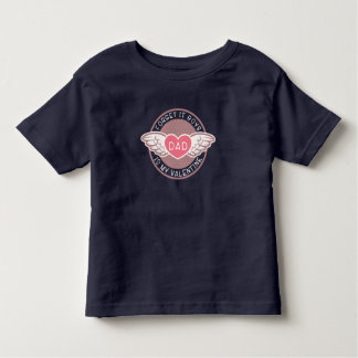 Forget it boys Dad is my Valentine Toddler T-shirt