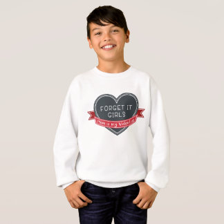 Forget it girls Mom is my Valentine Sweatshirt