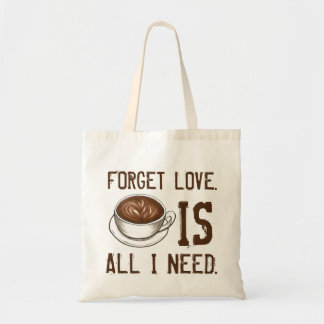 Forget Love: Coffee Is All I Need Tote Bag
