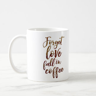 Forget Love Fall in Coffee Mug