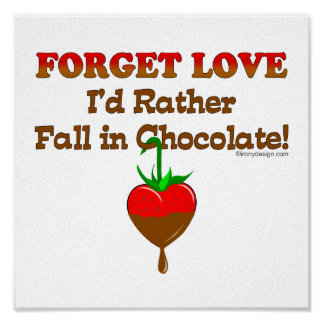 Forget love I d rather fall in chocolate Posters