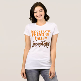 Forget love, I'd rather fall in CHOCOLATE t-shirt