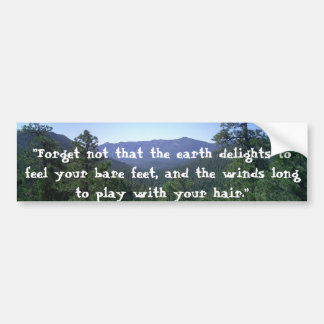 """Forget not that the earth delights..."" Bumper Sticker"