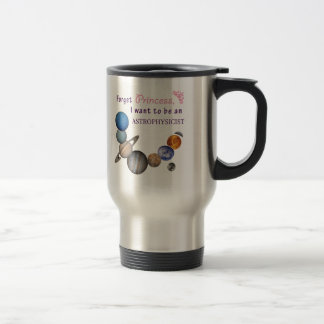 Forget Princess - Astrophysicist Travel Mug