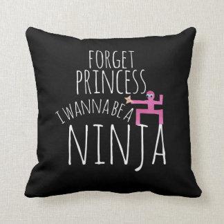 Forget princess I wanna be a ninja Throw Pillow