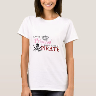 """""""Forget Princess, I Want to be a Pirate"""" T-Shirt"""