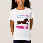 """""""Forget Princess, I Want to be a Veterinarian"""" T-Shirt"""