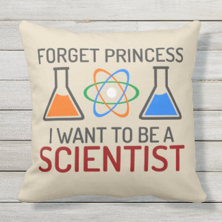 Forget Princess I Want To Be Scientist Outdoor Pillow