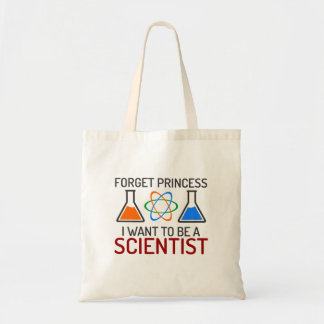 Forget Princess I Want To Be Scientist Tote Bag
