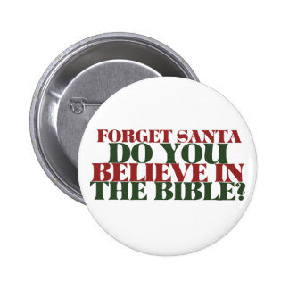 Forget Santa Do you believe in the Bible 2 Inch Round Button