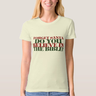 Forget Santa Do you believe in the Bible T-shirt