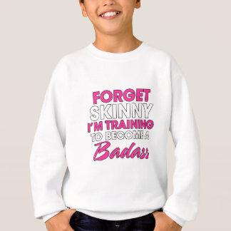 Forget Skinny I'm Training To Become A Badass Sweatshirt