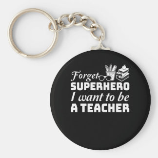 Forget Superhero I Want To Be A Teacher Keychain