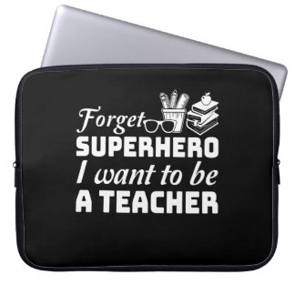 Forget Superhero I Want To Be A Teacher Laptop Sleeve