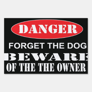 Forget The Dog But Beware Of The Owner Sign