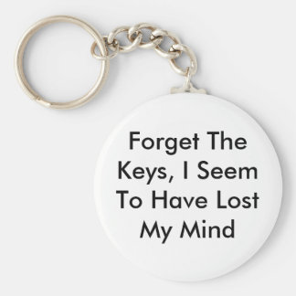 Forget The Keys, I Seem To Have Lost My Mind Keychain