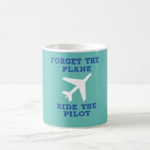 1d1dbefbc Forget the Plane, Ride the Pilot Coffee Mug