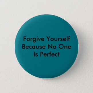 Forgive Yourself Because No One Is Perfect 2 Inch Round Button