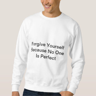 Forgive Yourself Because No One Is Perfect Sweatshirt