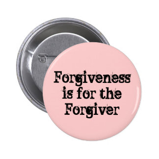 Forgiveness is for the Forgiver Pinback Buttons